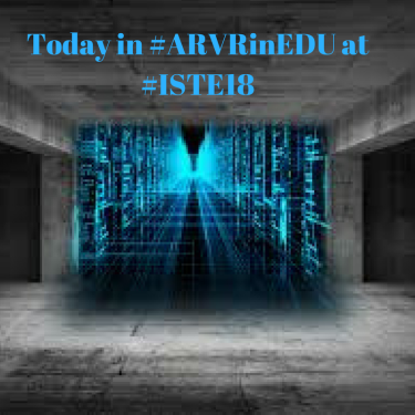 Today in #ARVRinedu at #iste18